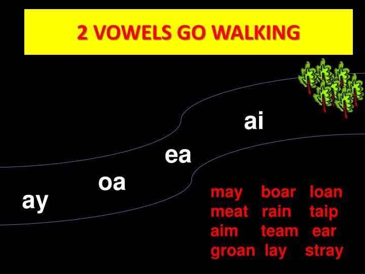2 VOWELS GO WALKING