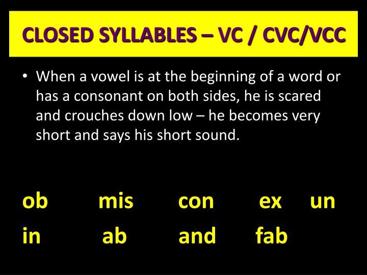 CLOSED SYLLABLES – VC / CVC/VCC