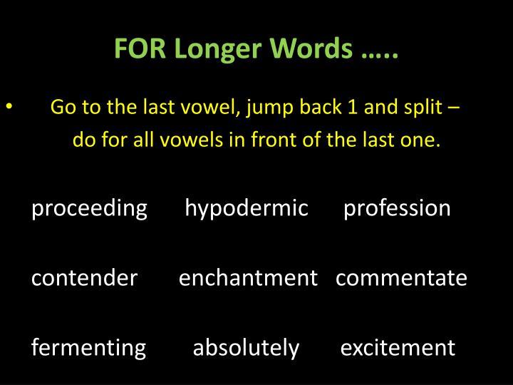 FOR Longer Words …..