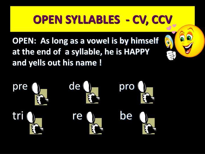OPEN SYLLABLES  - CV, CCV