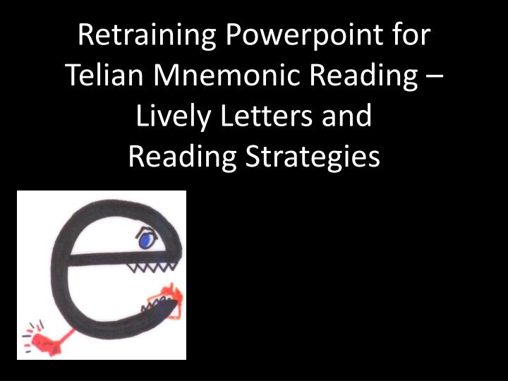Retraining powerpoint for telian mnemonic reading lively letters and reading strategies