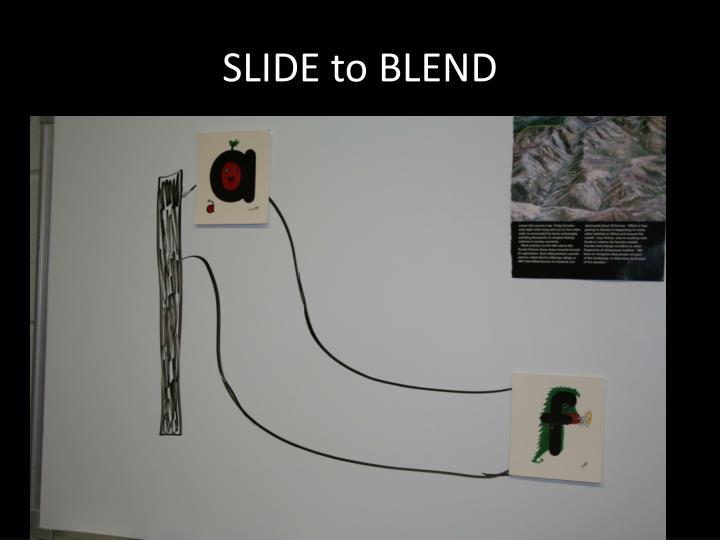 SLIDE to BLEND