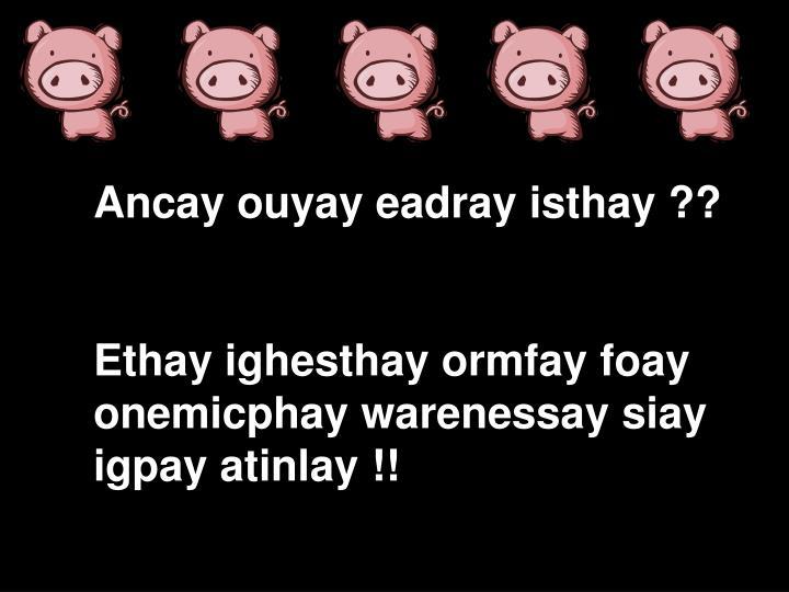 Ancay ouyay eadray isthay ??