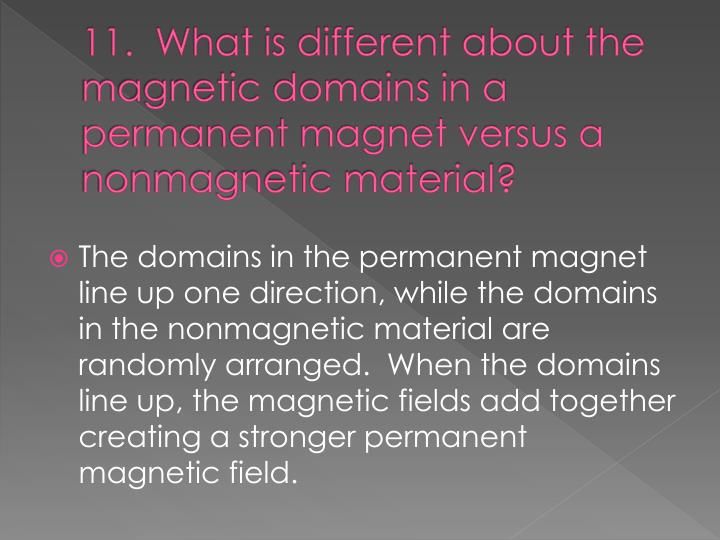 11.  What is different about the magnetic domains in a permanent magnet versus a nonmagnetic material?