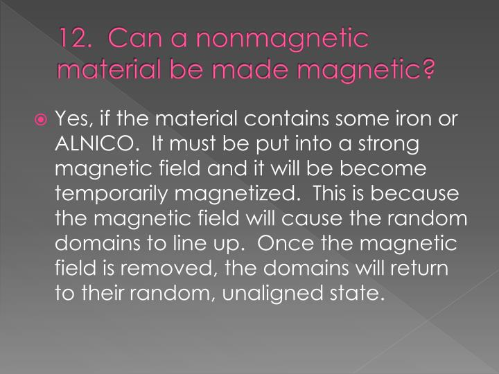 12.  Can a nonmagnetic material be made magnetic?