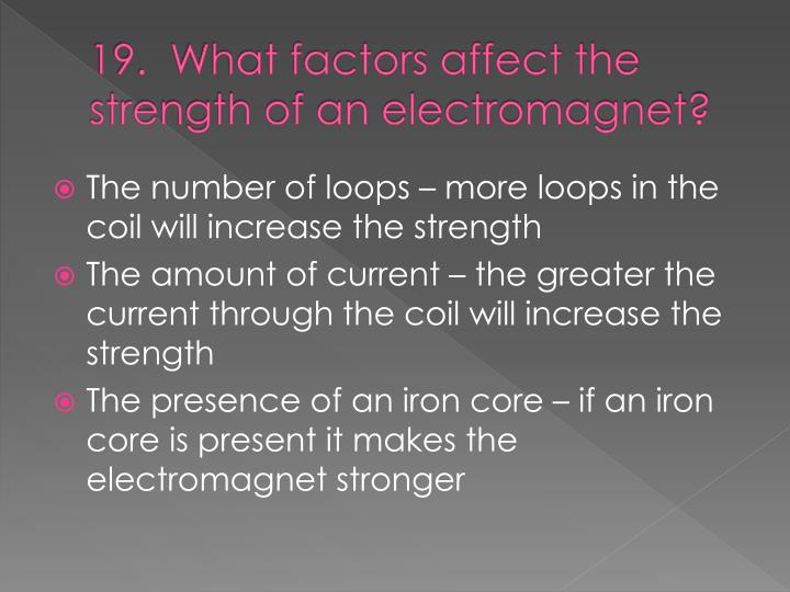19.  What factors affect the strength of an electromagnet?