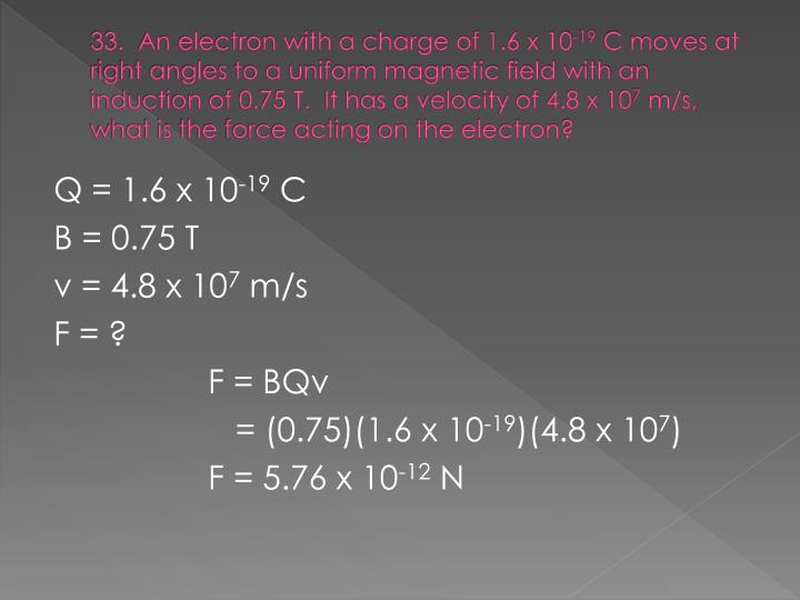 33.  An electron with a charge of 1.6 x 10