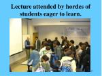 lecture attended by hordes of students eager to learn