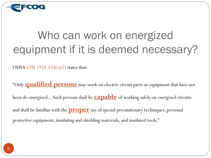 Who can work on energized equipment if it is deemed necessary?