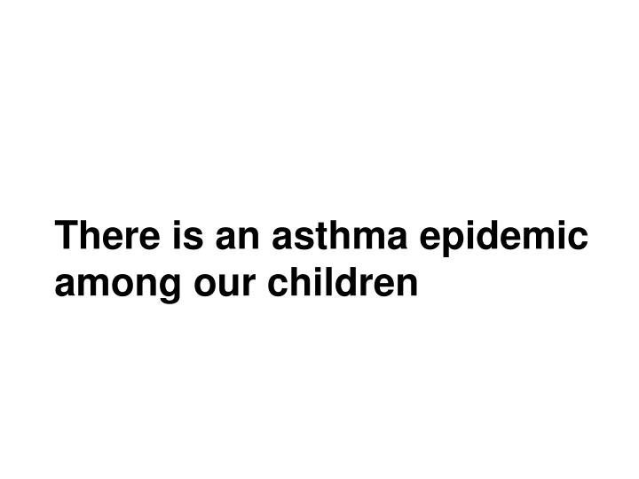 There is an asthma epidemic