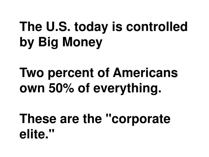 The U.S. today is controlled by Big Money