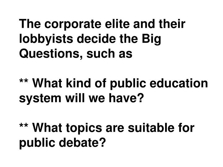 The corporate elite and their lobbyists decide the Big Questions, such as