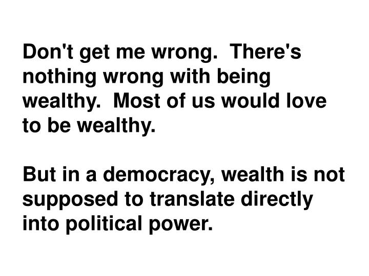Don't get me wrong.  There's nothing wrong with being wealthy.  Most of us would love to be wealthy.