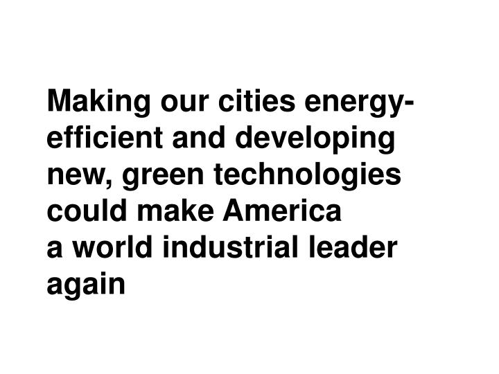 Making our cities energy-efficient and developing new, green technologies could make America