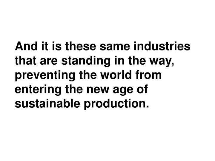 And it is these same industries that are standing in the way,