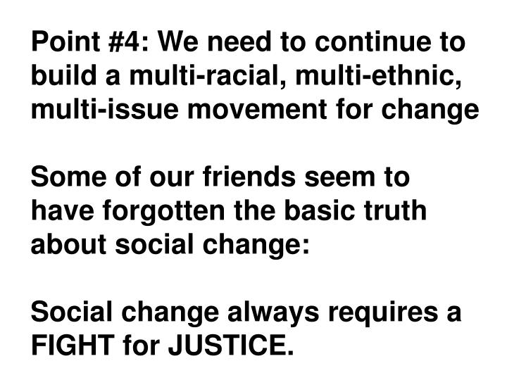 Point #4: We need to continue to build a multi-racial, multi-ethnic, multi-issue movement for change