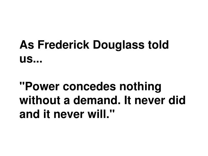 As Frederick Douglass told us...