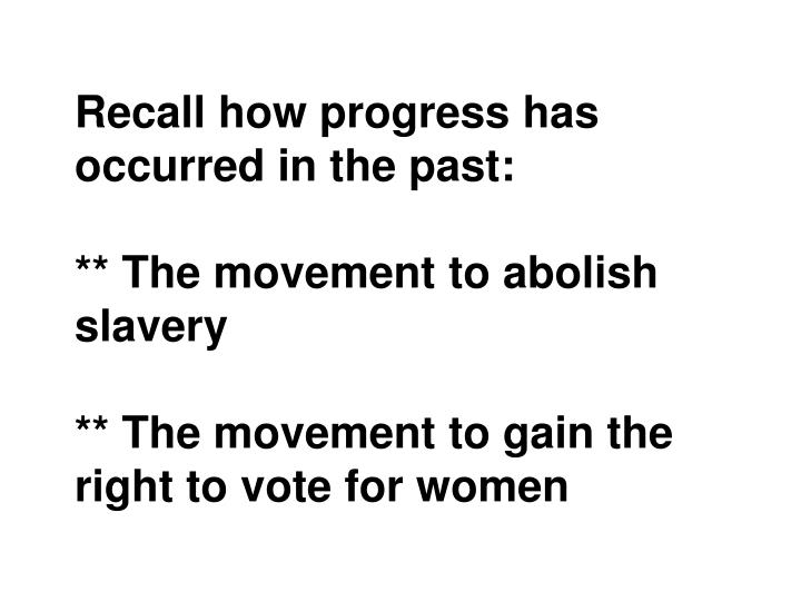 Recall how progress has occurred in the past: