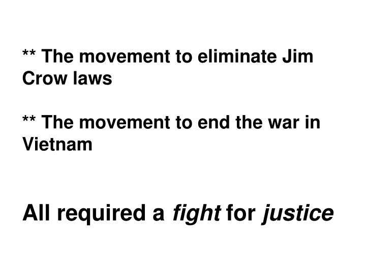 ** The movement to eliminate Jim Crow laws