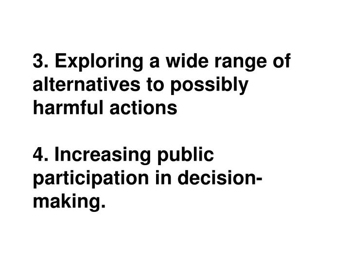 3. Exploring a wide range of alternatives to possibly harmful actions