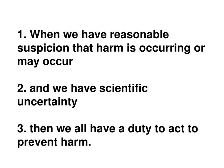 1. When we have reasonable suspicion that harm is occurring or may occur