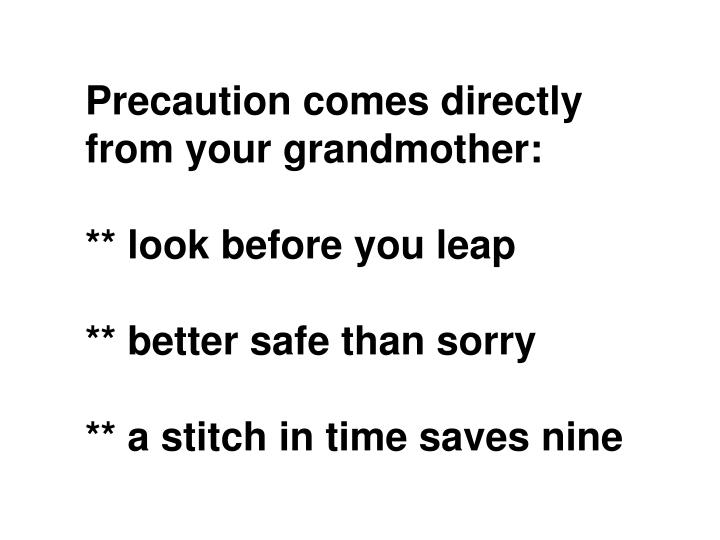 Precaution comes directly from your grandmother: