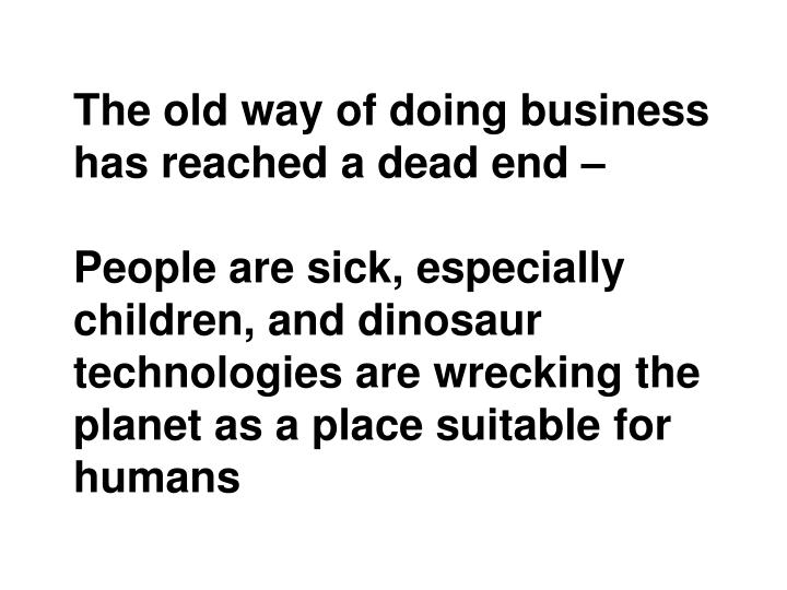 The old way of doing business has reached a dead end –