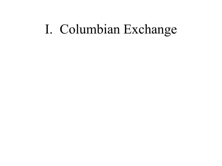 I.Columbian Exchange