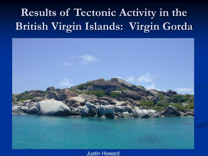 Results of Tectonic Activity in the British Virgin Islands:  Virgin Gorda