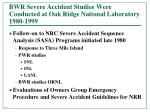 bwr severe accident studies were conducted at oak ridge national laboratory 1980 1999