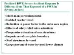 predicted bwr severe accident response is different from that expected of a pwr in several aspects