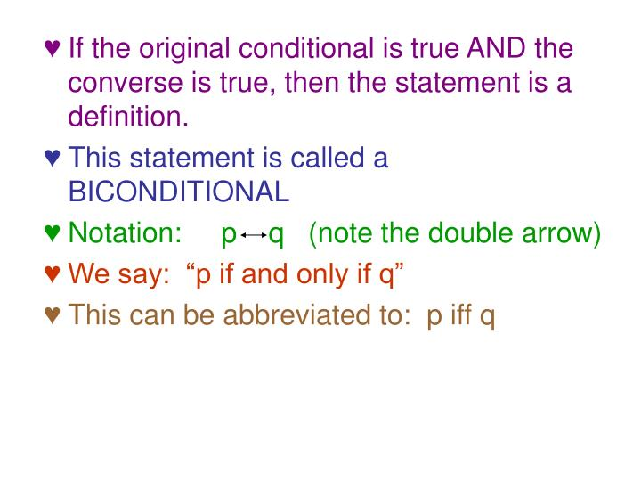 If the original conditional is true AND the converse is true, then the statement is a definition.