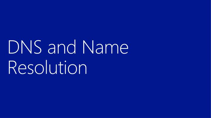DNS and Name Resolution