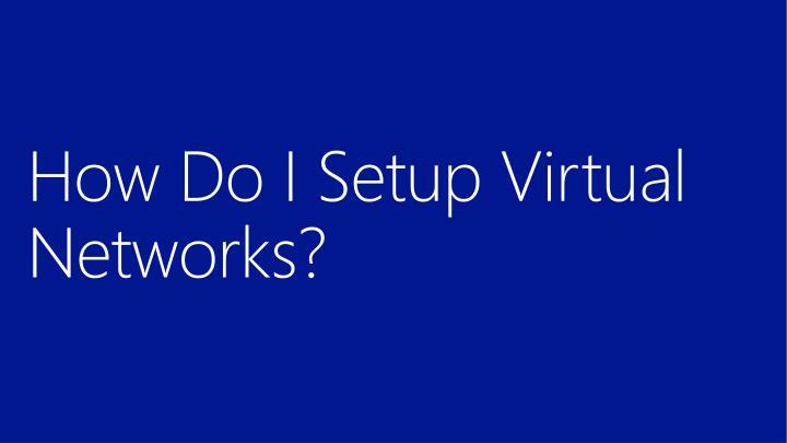 How Do I Setup Virtual Networks?