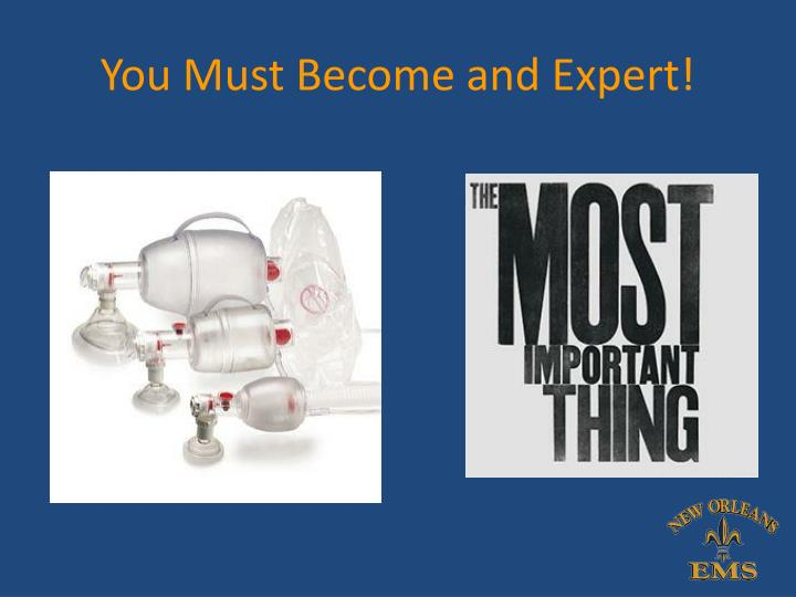 You Must Become and Expert!