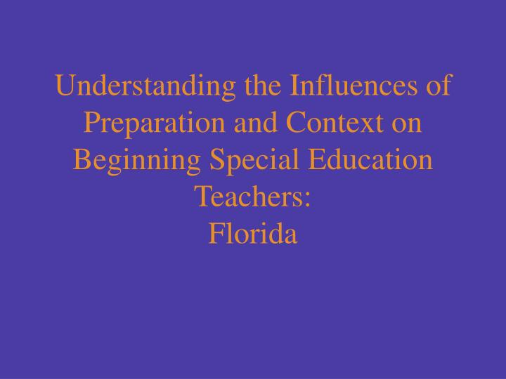 Understanding the Influences of Preparation and Context on Beginning Special Education Teachers: