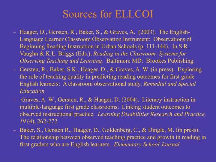 Haager, D., Gersten, R., Baker, S., & Graves, A.  (2003).  The English-Language Learner Classroom Observation Instrument:  Observations of Beginning Reading Instruction in Urban Schools (p. 111-144).  In S.R. Vaughn & K.L. Briggs (Eds.),
