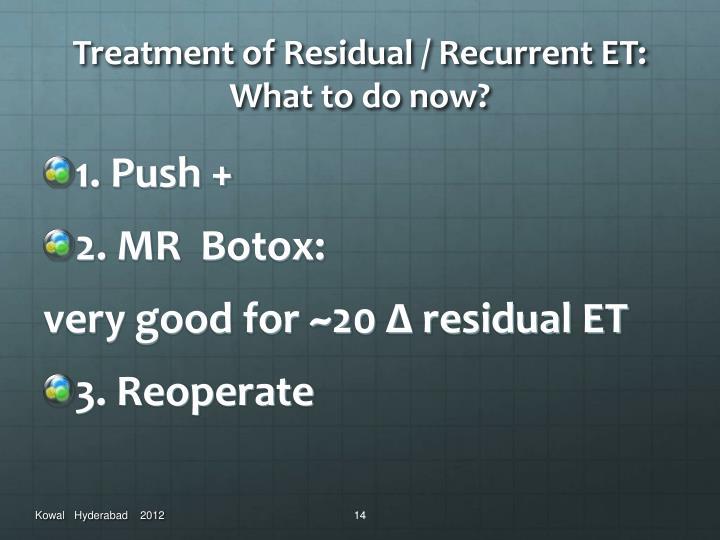 Treatment of Residual / Recurrent ET: