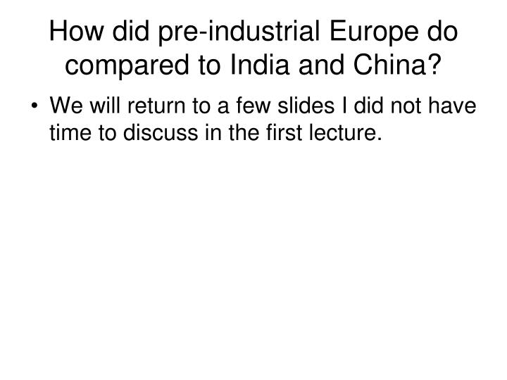 How did pre-industrial Europe do compared to India and China?