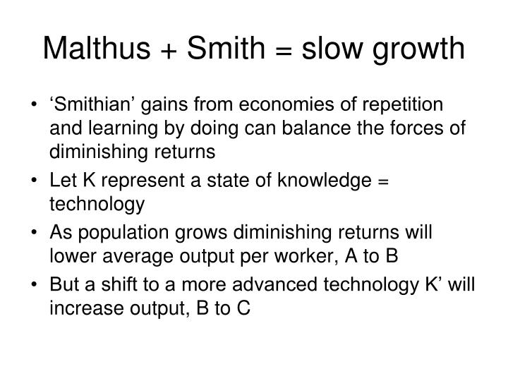 Malthus + Smith = slow growth