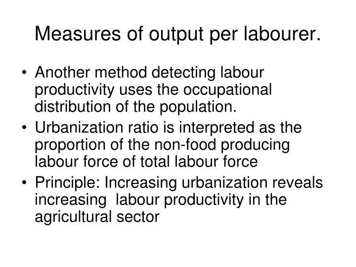 Measures of output per labourer.