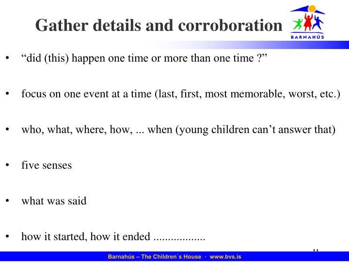 Gather details and corroboration
