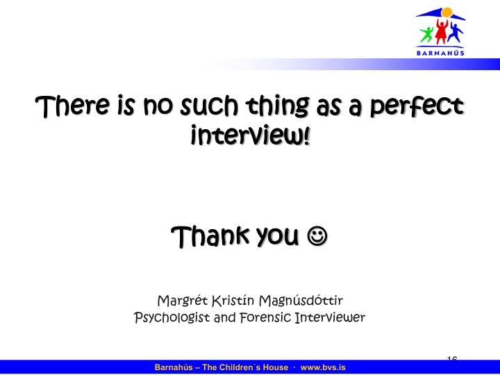 There is no such thing as a perfect interview!