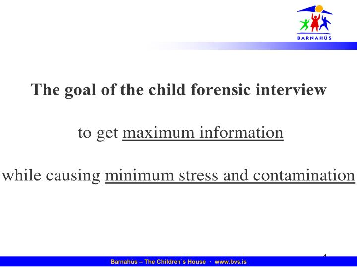 The goal of the child forensic interview
