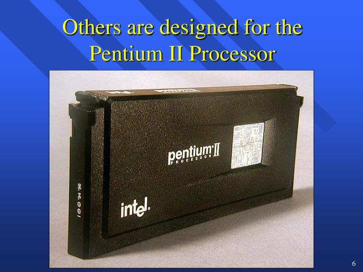 Others are designed for the Pentium II Processor