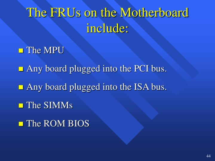 The FRUs on the Motherboard include: