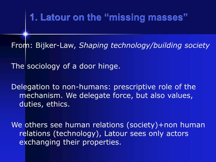 "1. Latour on the ""missing masses"""