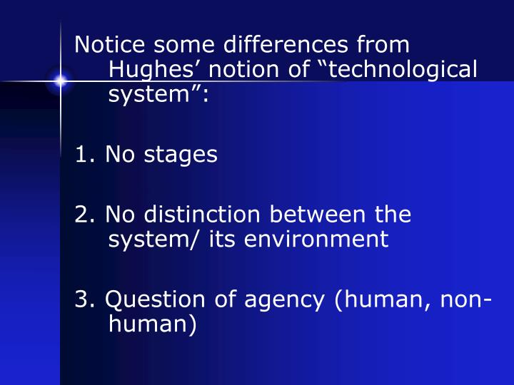 "Notice some differences from Hughes' notion of ""technological system"":"