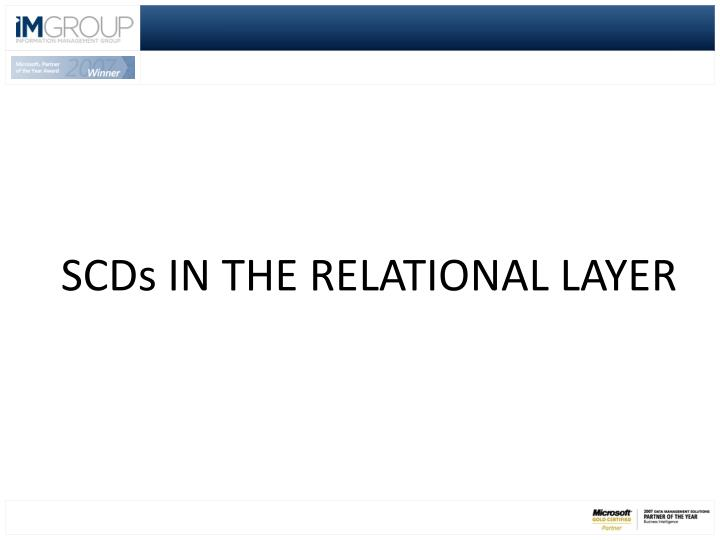 SCDs IN THE RELATIONAL LAYER