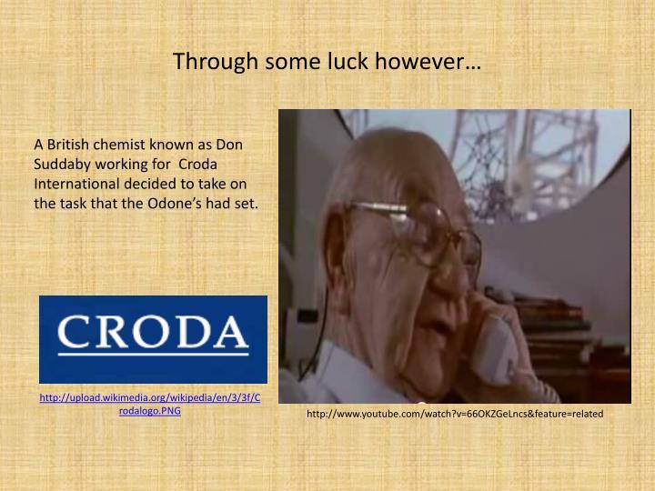 Through some luck however…